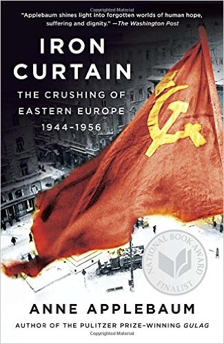 Iron Curtain- The Crushing of Eastern Europe, 1944-1956
