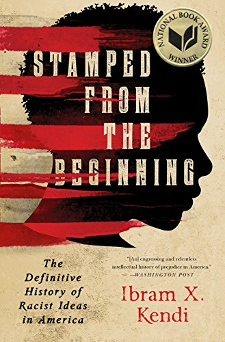 Stamped from the Beginning- The Definitive History of Racist Ideas in America