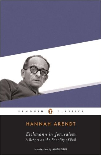 Eichmann in Jerusalem- A Report on the Banality of Evil