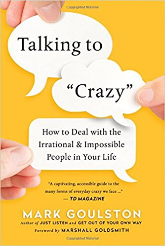 Talking to 'Crazy': How to Deal with the Irrational and Impossible People in Your Life SE