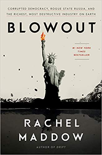 Blowout: Corrupted Democracy, Rogue State Russia, and the Richest, Most Destructive Industry on